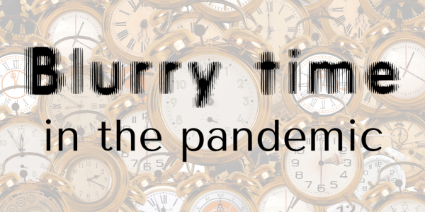 """Graphic says """"Blurry time in the pandemic"""" against a background of clocks"""
